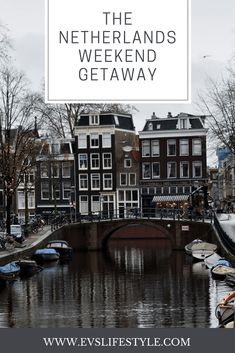 Weekend Getaway - The Netherlands - Evslifestyle