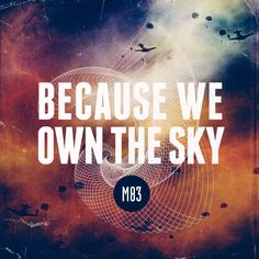 M83 - Because We Own the Sky