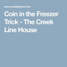 Coin in the Freezer Trick - The Creek Line House