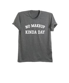 6113c21a5a1 No makeup kinda day womens tshirt with sayings funny t shirts tumblr shirts  for teens girl