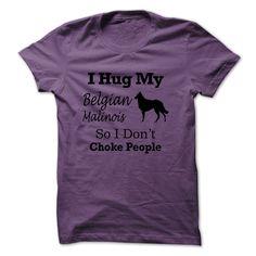 I hug my Belgian Malinois so i dont choke people - NZ1 T Shirt, Hoodie, Sweatshirt
