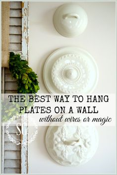 THE BEST WAY TO HANG PLATES ON THE WALL WITHOUT WIRES OR MAGIC- so easy and looks fabulous-stonegableblog.com