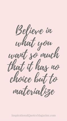 Believe in what you....