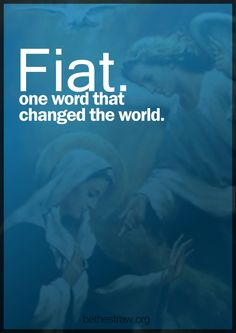 Where would we be without Mary's fiat?  She is the only figure in all of biblical history who said yes without equivocation, without condition, without doubt.