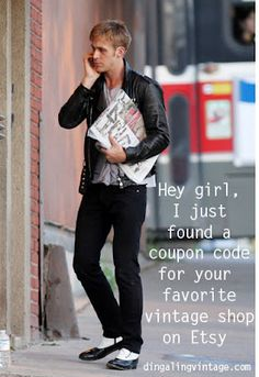 Hey girl, I just found a coupon code for your favorite vintage shop on Etsy. - Ryan Gosling // RG thoughtfulness.