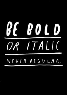 """Be bold or italic never regular."" quote print in black and white"