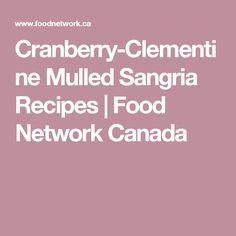 Cranberry-Clementine Mulled Sangria Recipes | Food Network Canada