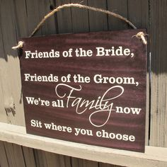 Friends of the Bride, Friends of the Groom, We're All Famliy Now, Sit Where You Choose Wood Wedding Sign   Available   #wedding #weddingsigns #herecomesthebride  #signs #flowergirl #flowergirlwedding #seating #ceremony #ceremonysigns
