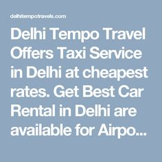 Delhi Tempo Travel Offers Taxi Service in Delhi at cheapest rates. Get Best Car Rental in Delhi are available for Airport Railway Station Local Outstation City Tour we offers Taxi for local full half day transfer One way Round trip Multi city and customized travel Cab Service in Delhi at lowest prices.