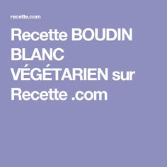 16 best recette boudin blanc images on pinterest appetizers buffet and buffets. Black Bedroom Furniture Sets. Home Design Ideas