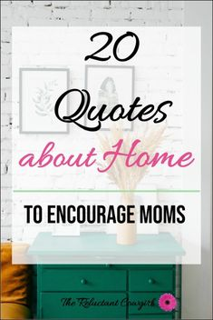 20 Quotes About Home to Encourage Moms - The Reluctant Cowgirl moms stay at homestay home mom jobsstruggling momstay at home mom jobs extra moneymom quotes stay at homework from home mom schedulestay at home mom motivationsingle momstay at home mom job Home Quotes And Sayings, Quotes To Live By, Quotes About Home, Judge Judy Sheindlin, Proverbs 24, Psalm 127, Motivational Quotes, Inspirational Quotes, Quotes About Motherhood