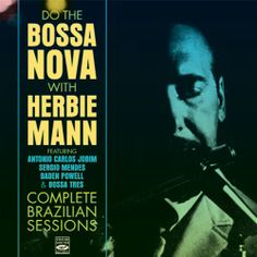 Do the Bossa nOva with Herbie Mann : Complete Brazilian Sessions