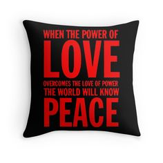 """""""When the power of love overcomes the love of power the world will know peace"""""""