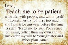 LORD TEACH ME TO BE PATIENT