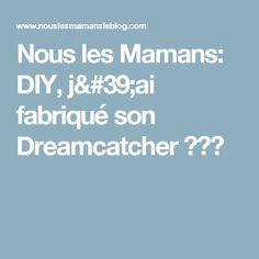 Nous les Mamans: DIY, j'ai fabriqué son Dreamcatcher ❤❤❤