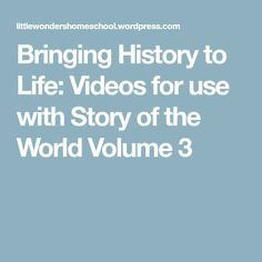Bringing History to Life: Videos for use with Story of the World Volume 3