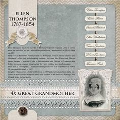 Ellen Thompson, 4x Great Grandmother...great genealogy page idea...life history is brief but concise and graphics show the genealogical line easily. The design is simple but beautiful.