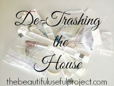 The Beautiful Useful Project: De-Trashing the House