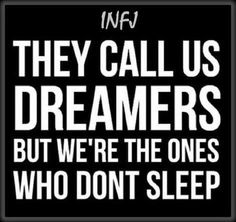 INFJ. They call us dreamers but we're the ones who don't sleep.