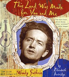 This Land Was Made for You and Me: The Life and Songs of Woody Guthrie by Elizabeth Partridge