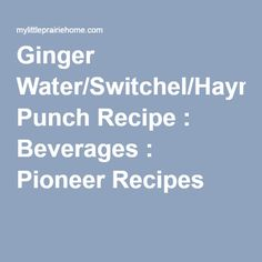 Ginger Water/Switchel/Haymaker's Punch Recipe : Beverages : Pioneer ...
