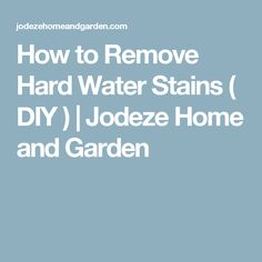 How to Remove Hard Water Stains ( DIY ) | Jodeze Home and Garden