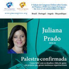 Juliana Prado é Palestrante na 1ª Edição do Congresso Online sobre Gestão de Projetos e PMO em Língua Portuguesa - De 14 A 17 DE DEZEMBRO DE 2015 - Inscrição gratuita em www.pmcongress.org
