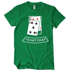I'd Hit That.  Funny Poker T-shirt