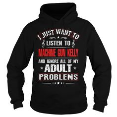 I just want to listen to Machine Gun Kelly and ignore all of my adult problems hoodies and t shirts