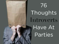 76 Thoughts All Introverts Have At Parties...SO TRUE!!!
