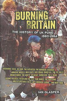 Burning Britain: The History of UK Punk 1980–1984 by Ian Glasper