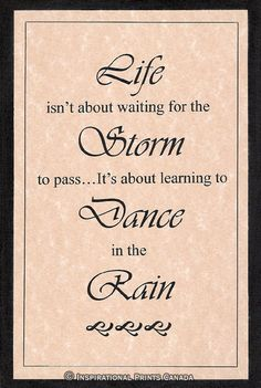 Thank you God for the storms in my life.  Those storms are helping me how to dance in the rain!