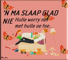 'n Ma slaap glad nie hulle worry net met hulle oë toe Cool Words, Wise Words, Christian Greetings, Afrikaanse Quotes, Goeie Nag, Special Words, Love My Boys, Funny Cards, My Children