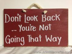 Don't look back You're not going that way sign inspirational plaque gift depressed friend handmade quote by trimblecrafts on Etsy https://www.etsy.com/listing/101128652/dont-look-back-youre-not-going-that-way