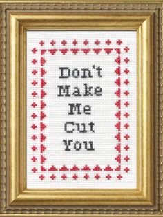 Don't Make Me Cut You--Cross Stitch Kit from Subversive Cross Stitch and Bourbon & Boots