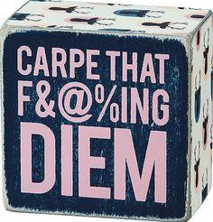 Carpe That F&@%ing Diem