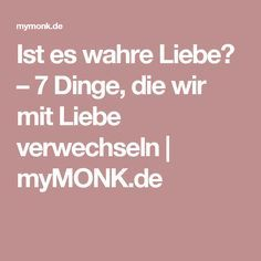 Ist es wahre Liebe? – 7 Dinge, die wir mit Liebe verwechseln   myMONK.de