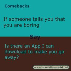 Use these snappy comebacks when someone calls you boring. Funny Insults And Comebacks, Savage Comebacks, Snappy Comebacks, Clever Comebacks, Funny Comebacks, Sassy Quotes, Sarcastic Quotes, Funny Quotes, Beer Quotes