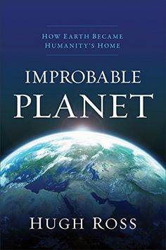 Improbable Planet: How Earth Became Humanity's Home by [Ross, Hugh]