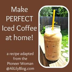 Make Perfect Iced Coffee at home!! Pioneer woman's recipe made-over