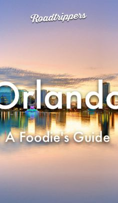 Bon Appetit! A foodie's guide to the best restaurants in Orlando (that aren't in a theme park)