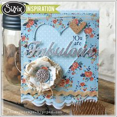 Sizzix Inspiration | You are Fabulous with Marisa Pawelko by Hilary Kanwischer