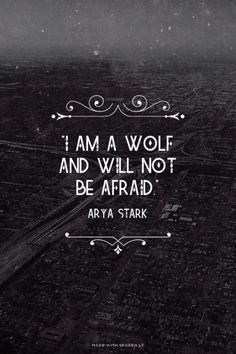 """I am a wolf and will not be afraid."" - Arya Stark Game of Thrones quote. probably my new favorite quote :) Frases Game Of Thrones, Game Of Thrones Arya, Game Of Thrones Tattoo, Game Of Thrones Sayings, The Words, Wolf Quotes, Me Quotes, Girl Quotes, Lupus Quotes"