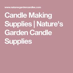 Candle Making Supplies | Nature's Garden Candle Supplies
