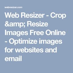 Web Resizer - Crop & Resize Images Free Online - Optimize images for websites and email