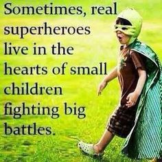 Sometimes, real superheroes live in the hearts of children fighting big battles.