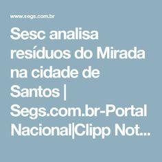 Sesc analisa resíduos do Mirada na cidade de Santos   Segs.com.br-Portal Nacional Clipp Noticias para Seguros Saude