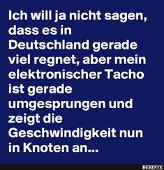 Ich will ja nicht sagen, dass es in Deutschland gerade viel regnet, aber mein Tacho ist gerade umgesprungen und zeigt die Geschwindigkeit nun in Knoten an ...