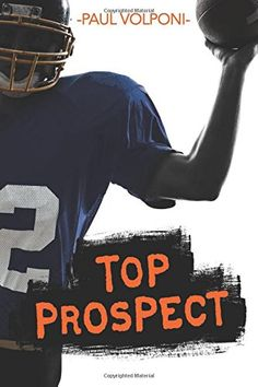 Top Prospect, by Paul Volponi (released Sep 1, 2016). Travis, a pre-teen quarterback with big potential, gets the opportunity of a lifetime when the coach of Gainesville University football program offers him a scholarship before Travis even gets to high school.