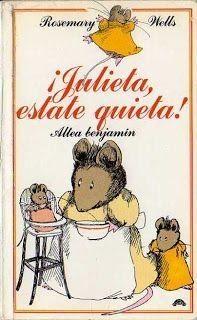 ¡JULIETA, ESTATE QUIETA! / Rosemary Wells. La historia de Julieta es ya un clásico de la literatura infantil que trata con fino humor el problema de los segundones. Búscalo en http://absys.asturias.es/cgi-abnet_Bast/abnetop?ACC=DOSEARCH&xsqf01=julieta+quieta+rosemary+wells #soyunaniña #celoshermanos